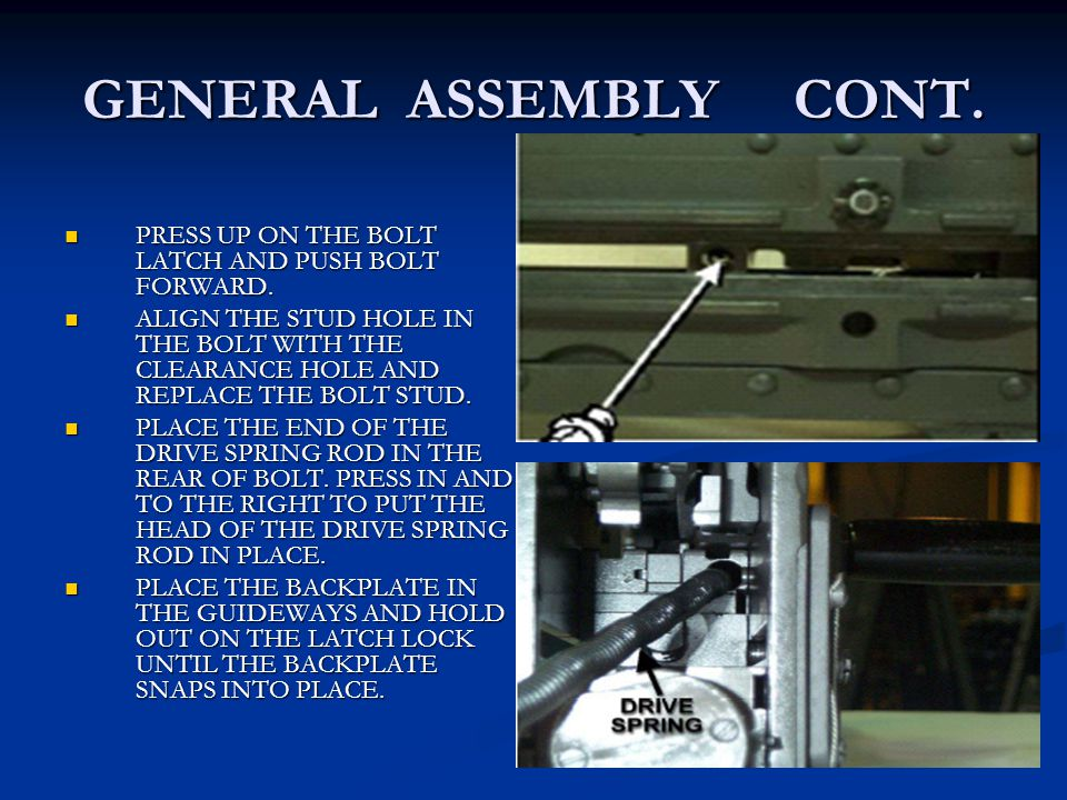 GENERAL ASSEMBLY CONT. PRESS UP ON THE BOLT LATCH AND PUSH BOLT FORWARD.