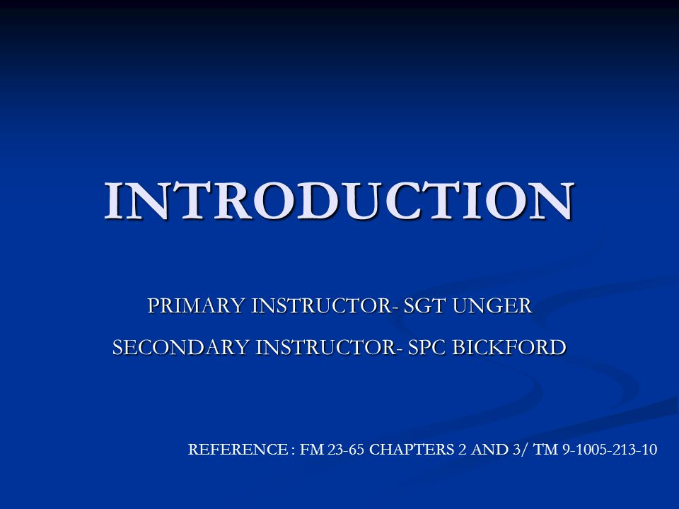 PRIMARY INSTRUCTOR- SGT UNGER SECONDARY INSTRUCTOR- SPC BICKFORD