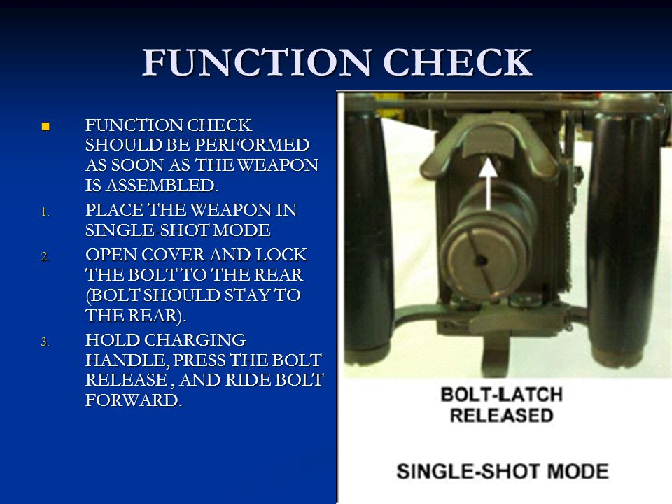 FUNCTION CHECK FUNCTION CHECK SHOULD BE PERFORMED AS SOON AS THE WEAPON IS ASSEMBLED. PLACE THE WEAPON IN SINGLE-SHOT MODE.