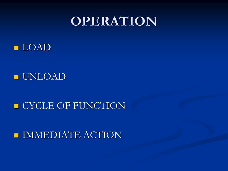 OPERATION LOAD UNLOAD CYCLE OF FUNCTION IMMEDIATE ACTION