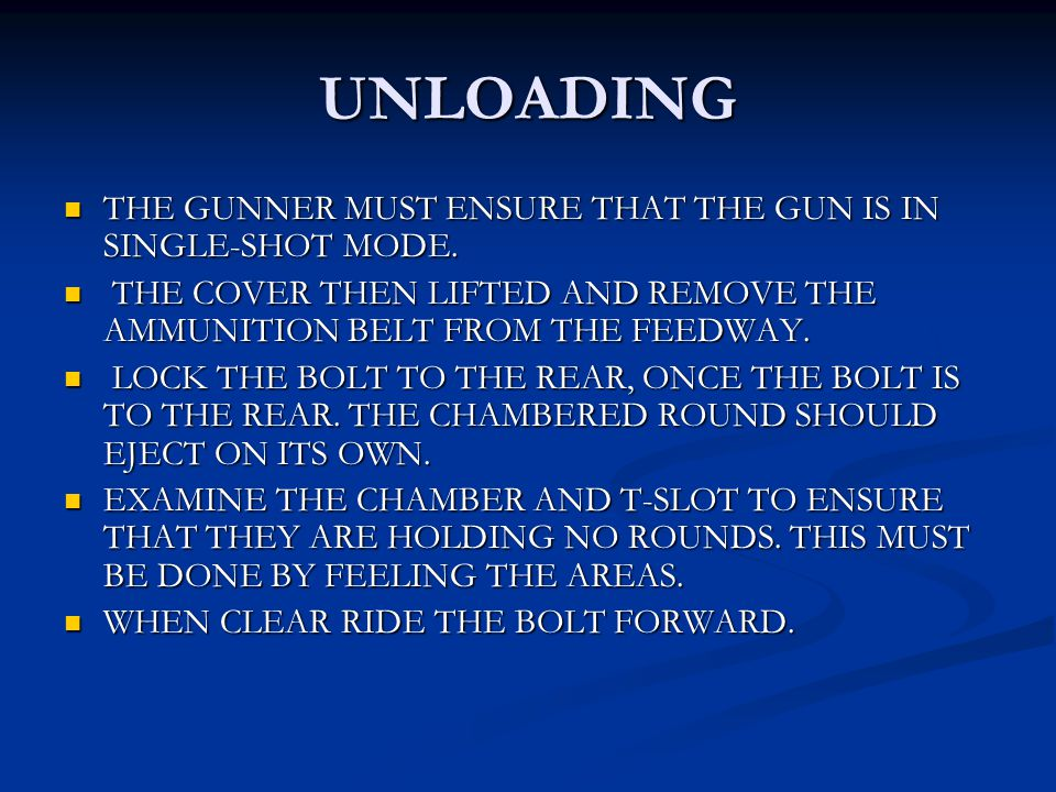 UNLOADING THE GUNNER MUST ENSURE THAT THE GUN IS IN SINGLE-SHOT MODE.