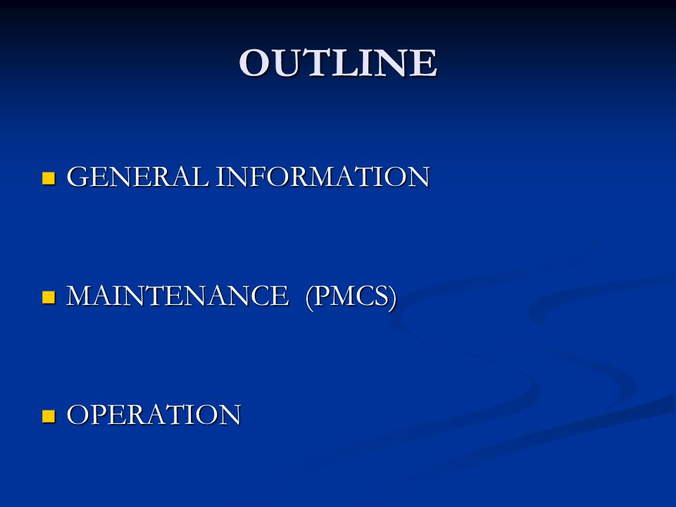 OUTLINE GENERAL INFORMATION MAINTENANCE (PMCS) OPERATION