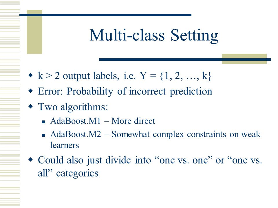 Multi-class Setting k > 2 output labels, i.e. Y = {1, 2, …, k}