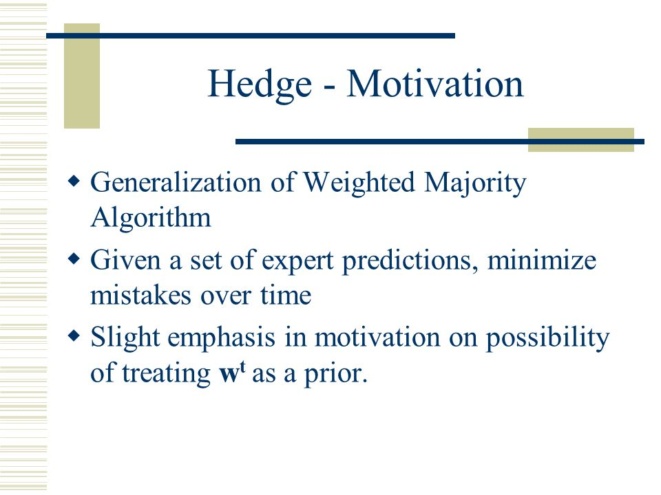 Hedge - Motivation Generalization of Weighted Majority Algorithm