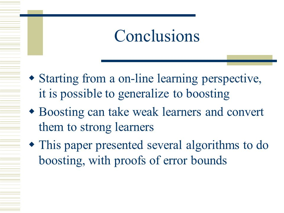 Conclusions Starting from a on-line learning perspective, it is possible to generalize to boosting.