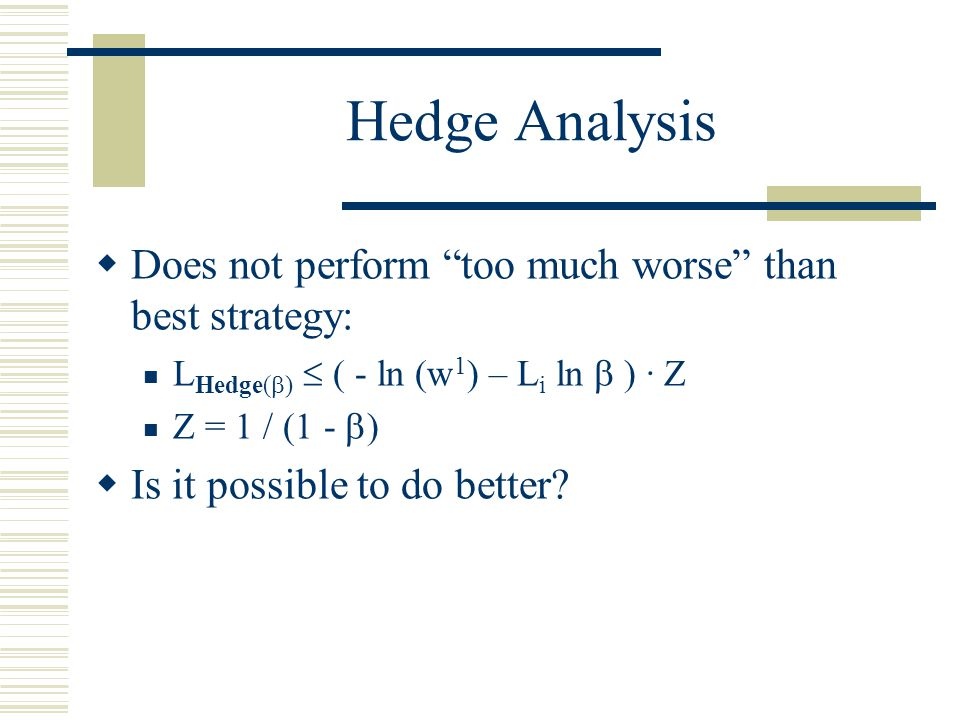 Hedge Analysis Does not perform too much worse than best strategy: