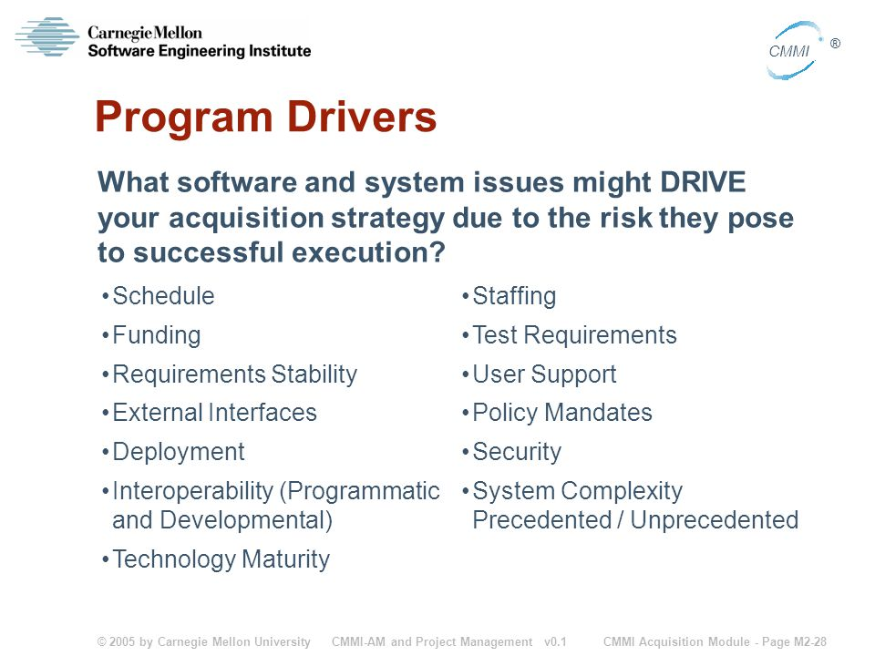 Program Drivers What software and system issues might DRIVE your acquisition strategy due to the risk they pose to successful execution