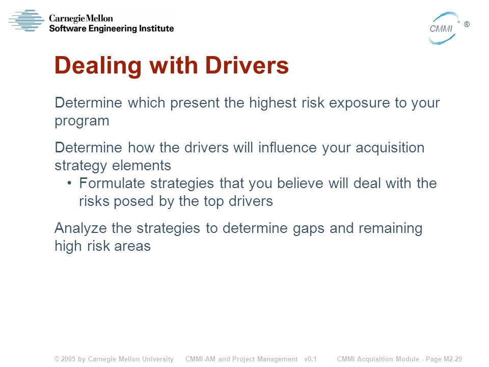 Dealing with Drivers Determine which present the highest risk exposure to your program.