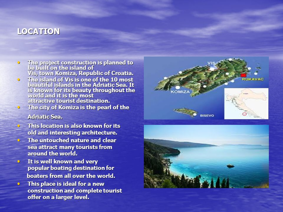 LOCATION The project construction is planned to be built on the island of Vis, town Komiza, Republic of Croatia.