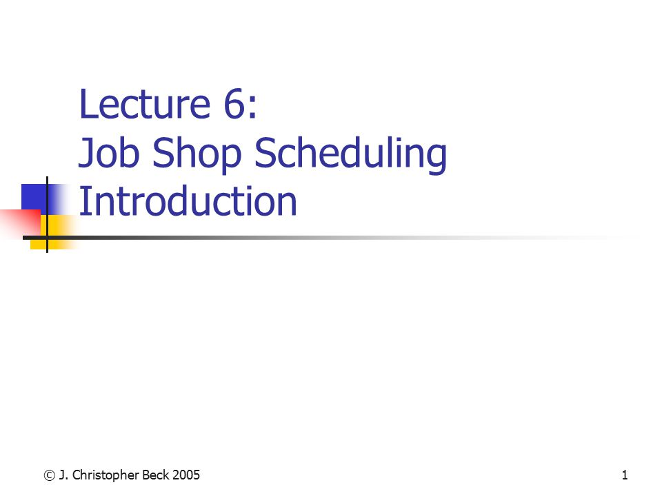 Lecture 6: Job Shop Scheduling Introduction