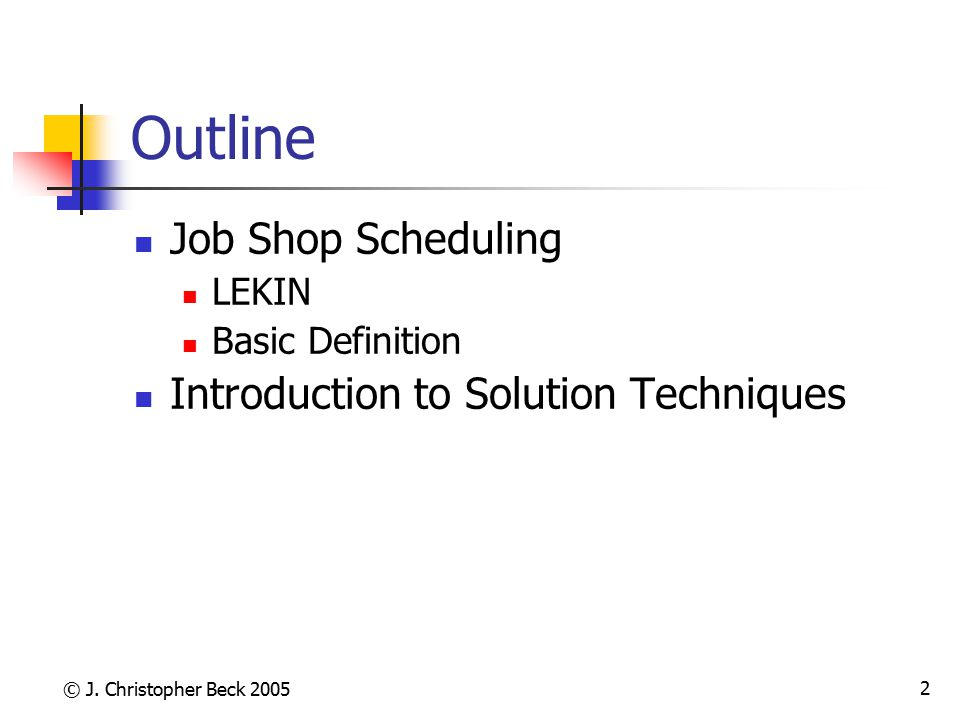Outline Job Shop Scheduling Introduction to Solution Techniques LEKIN