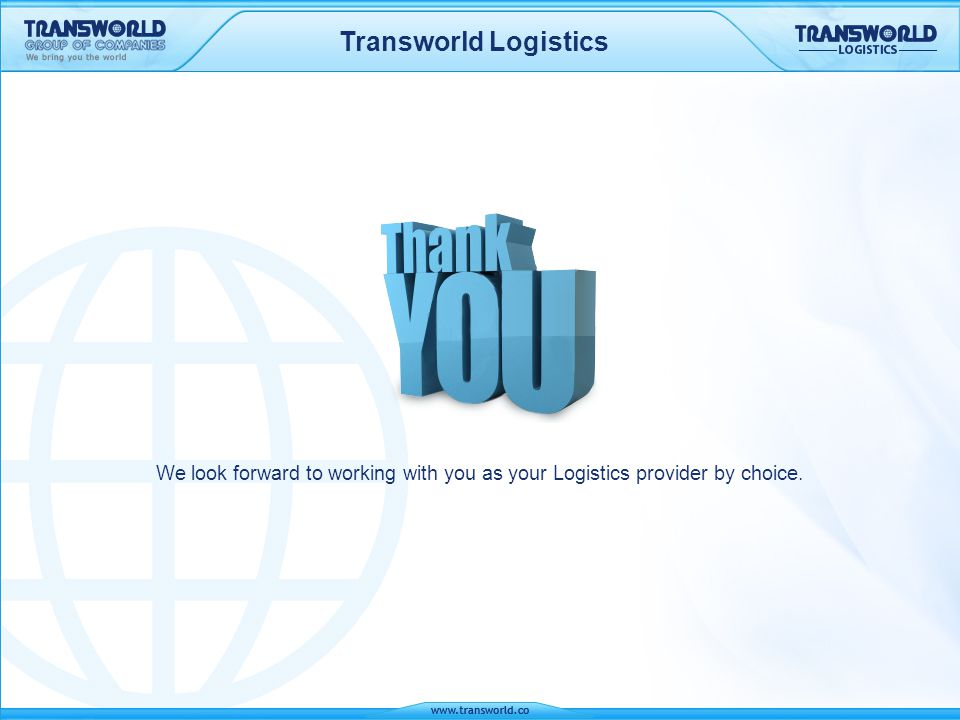 Transworld Logistics We look forward to working with you as your Logistics provider by choice.