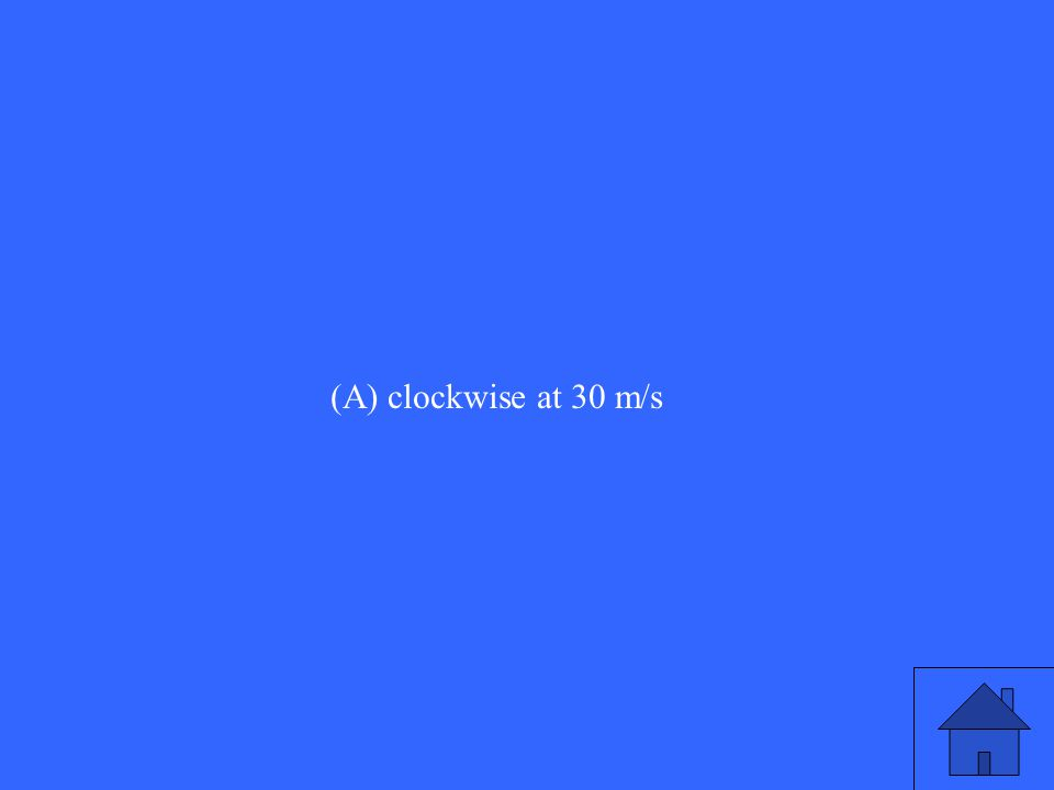 (A) clockwise at 30 m/s