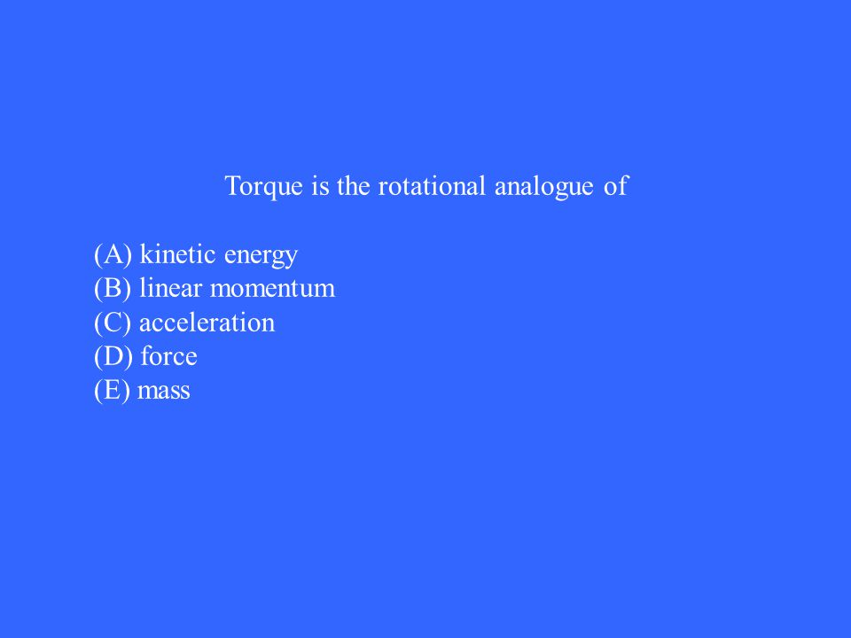 Torque is the rotational analogue of