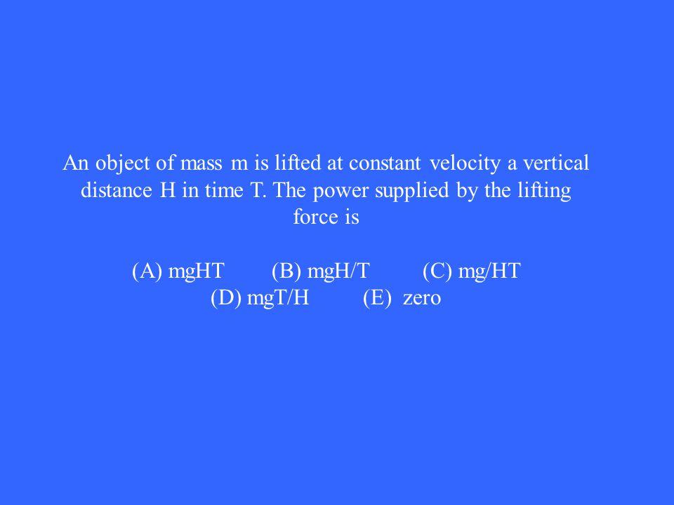 (A) mgHT (B) mgH/T (C) mg/HT