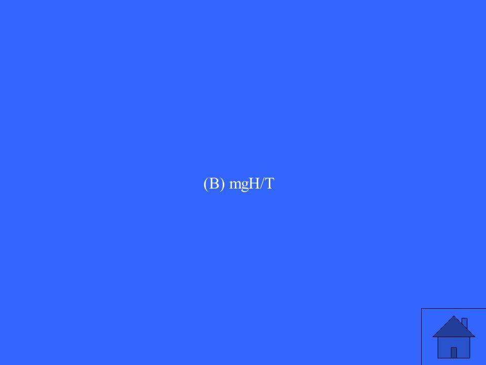 (B) mgH/T