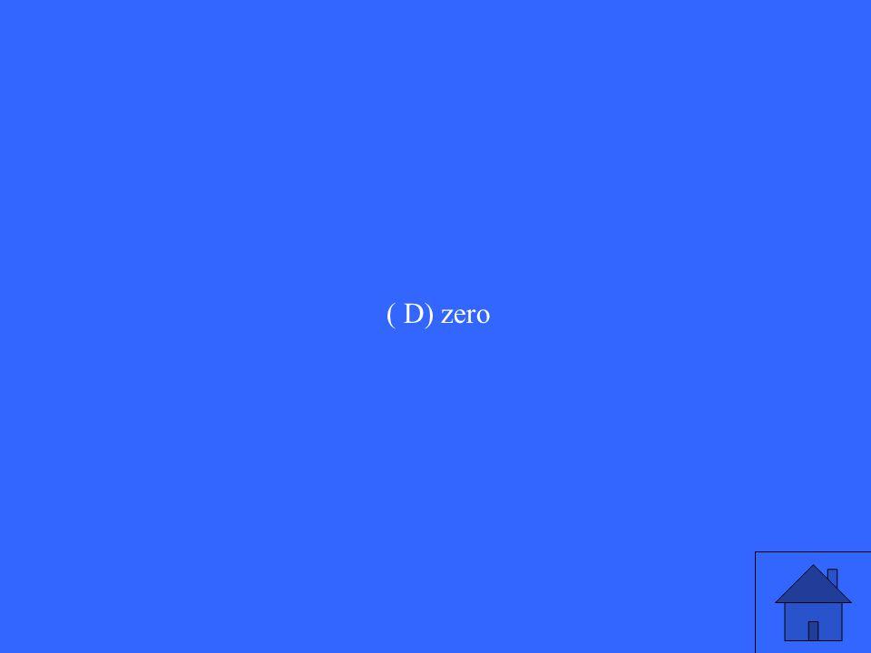 ( D) zero