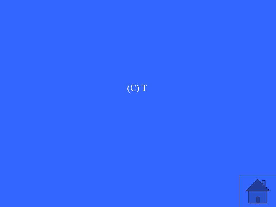 (C) T