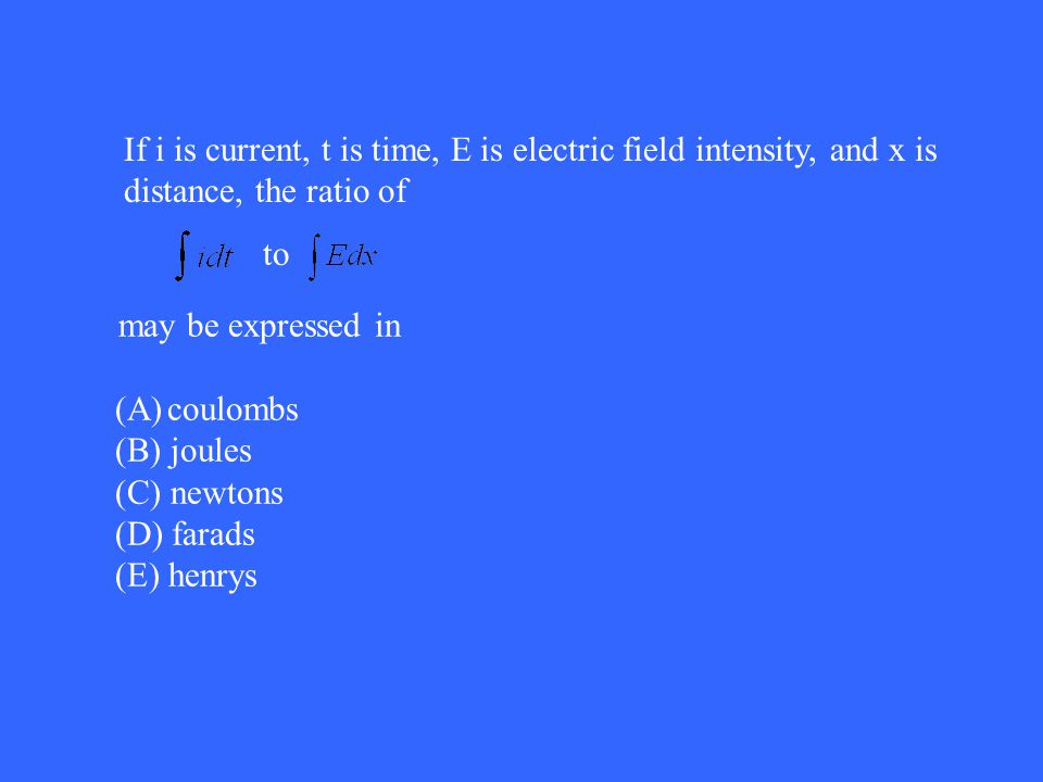 If i is current, t is time, E is electric field intensity, and x is distance, the ratio of