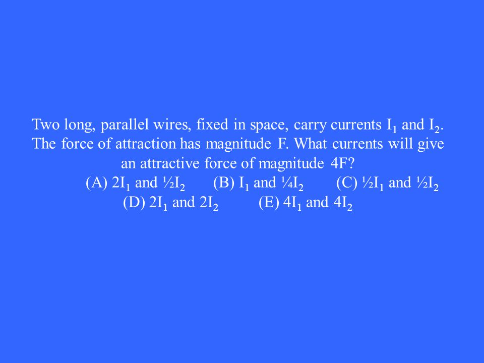 Two long, parallel wires, fixed in space, carry currents I1 and I2