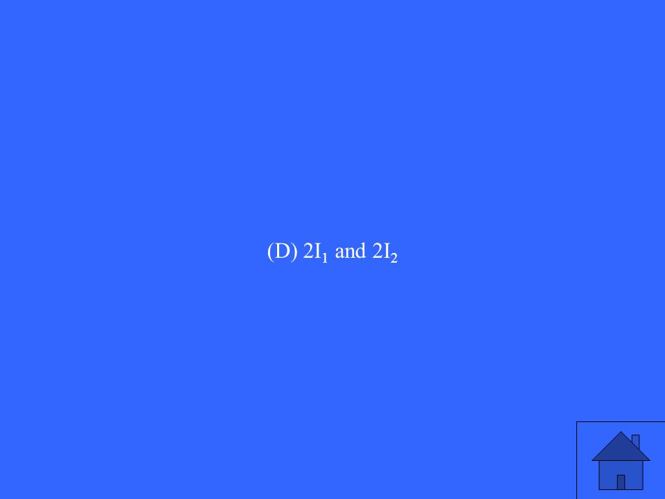 (D) 2I1 and 2I2