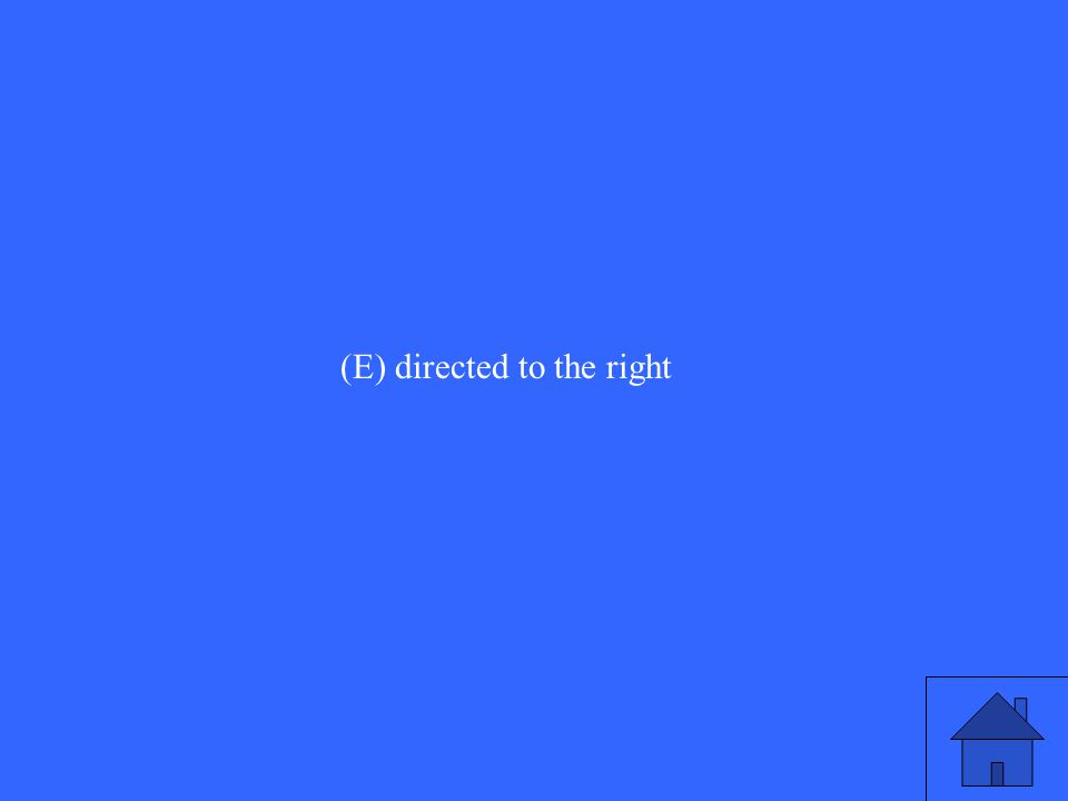 (E) directed to the right