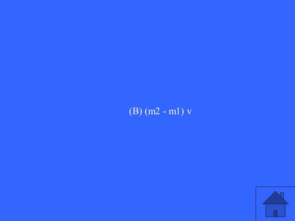 (B) (m2 - m1) v