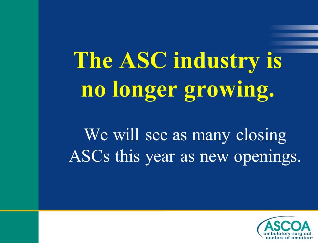 The ASC industry is no longer growing.