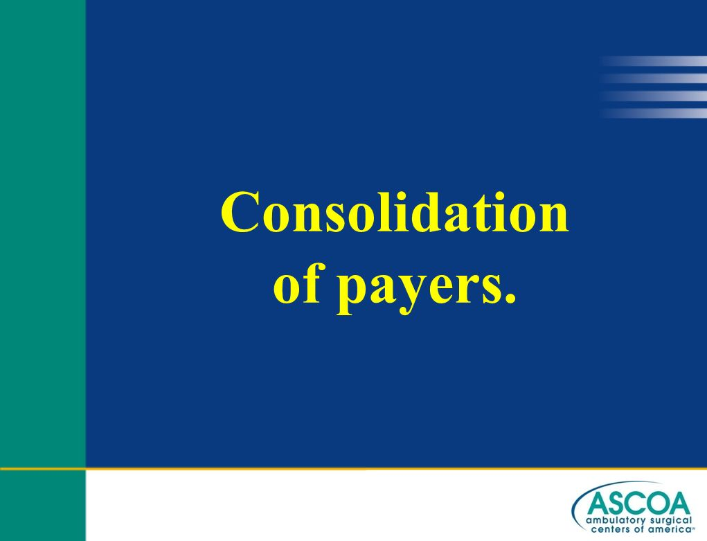 Consolidation of payers.