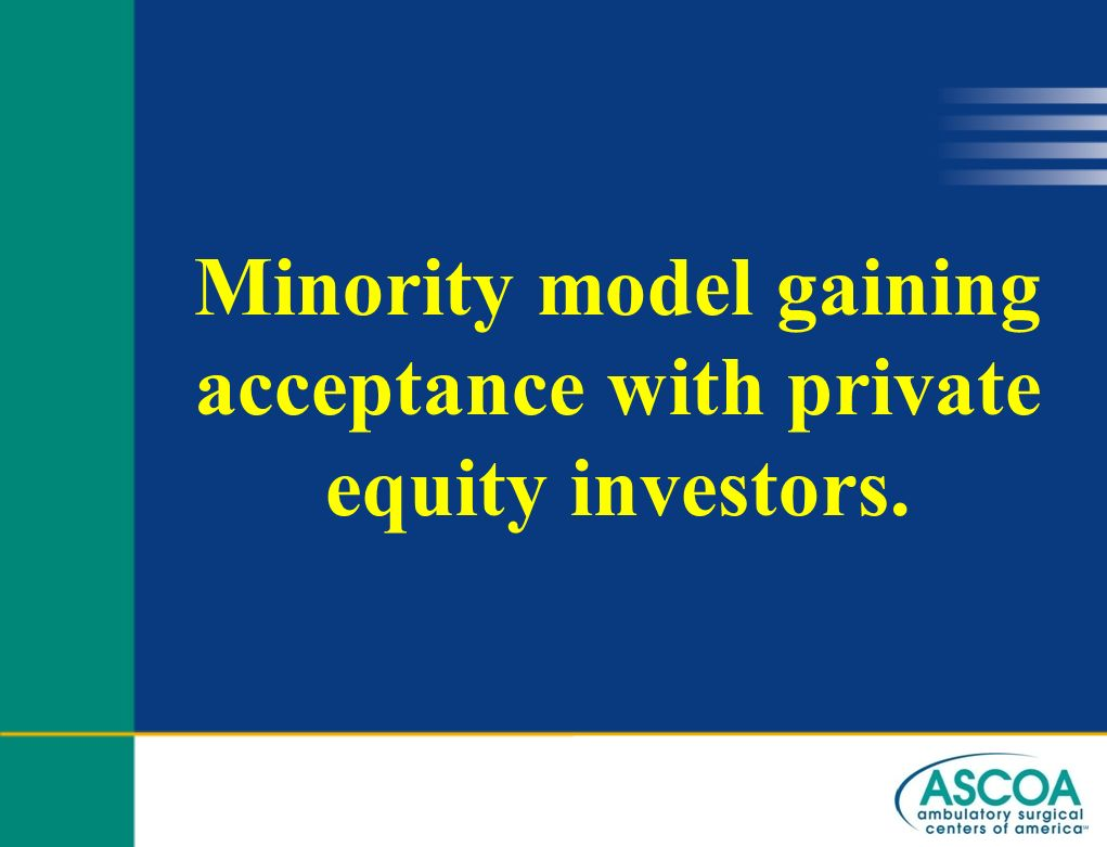 Minority model gaining acceptance with private equity investors.