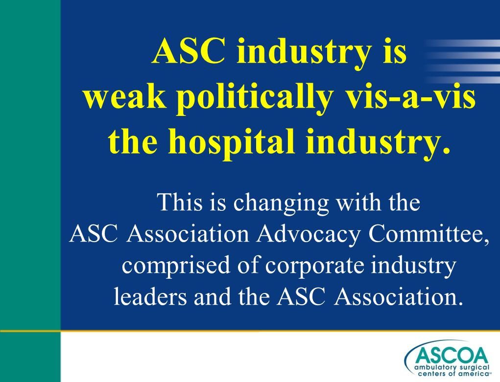 ASC industry is weak politically vis-a-vis the hospital industry.