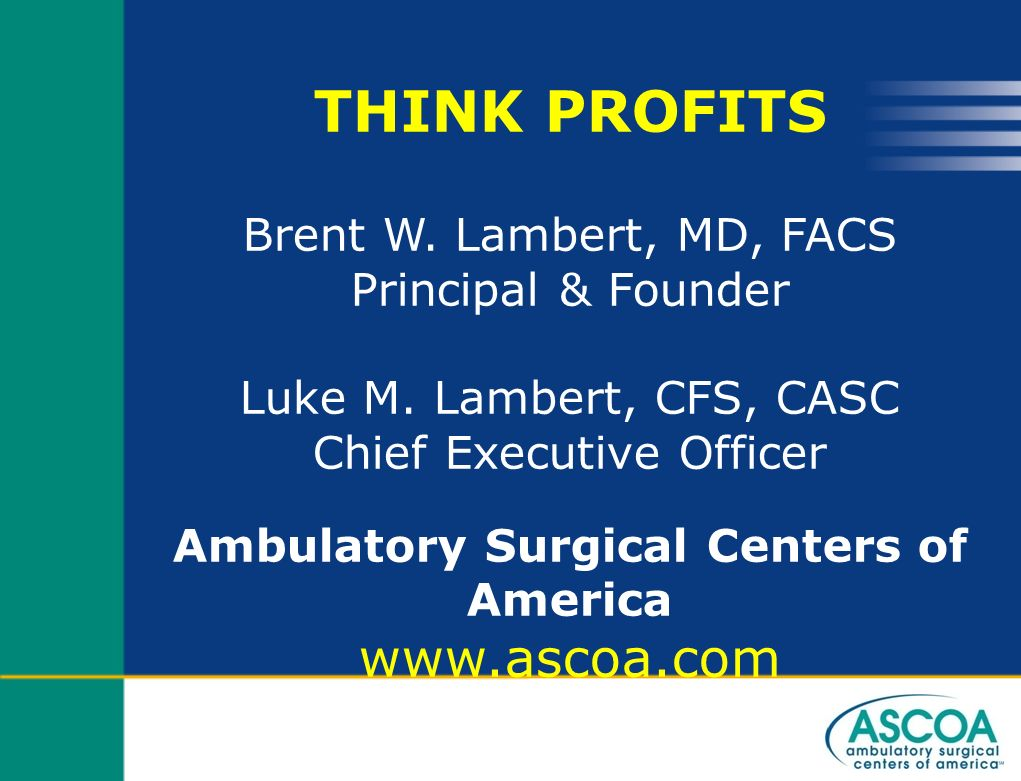 THINK PROFITS www.ascoa.com Brent W. Lambert, MD, FACS