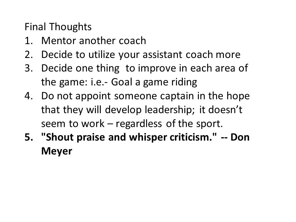Final Thoughts Mentor another coach. Decide to utilize your assistant coach more.