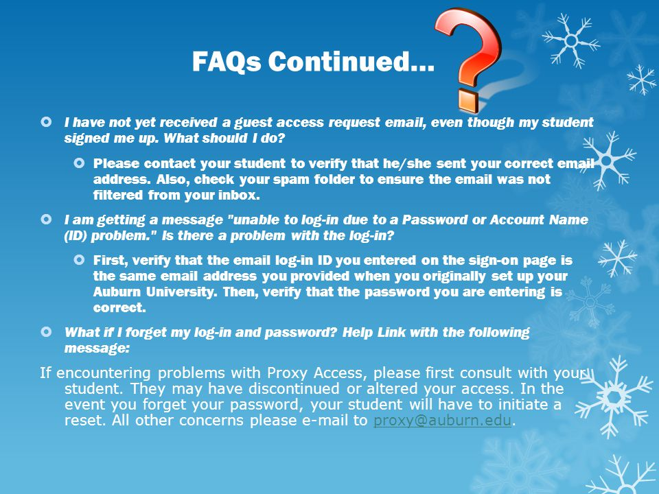 FAQs Continued… I have not yet received a guest access request  , even though my student signed me up. What should I do