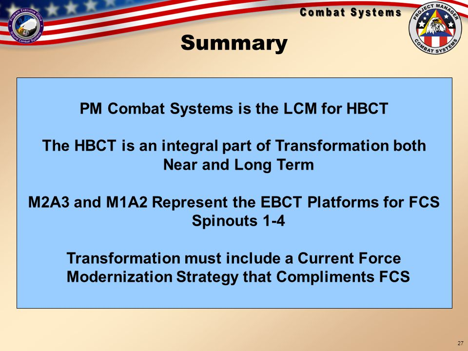 Summary PM Combat Systems is the LCM for HBCT