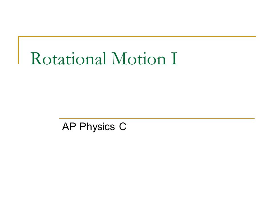 Rotational Motion I AP Physics C