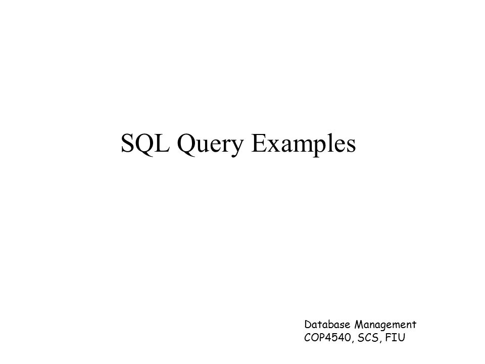 SQL Query Examples Database Management COP4540, SCS, FIU
