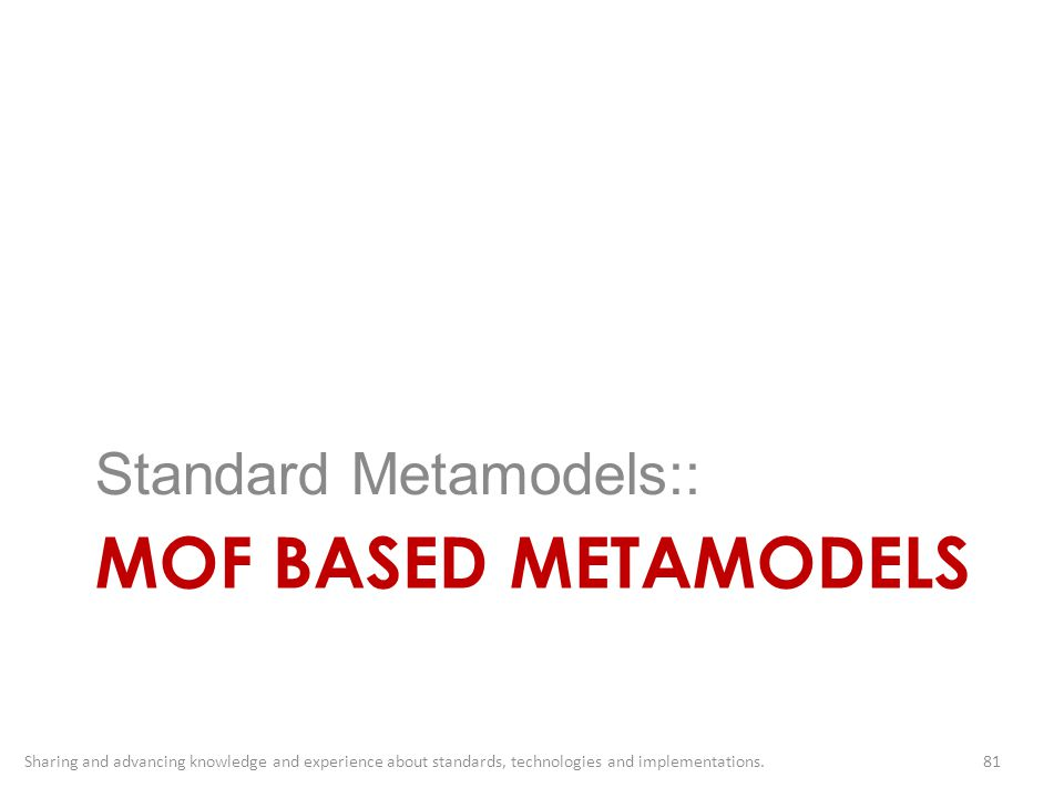 MOF BASED METAMODELS Standard Metamodels::