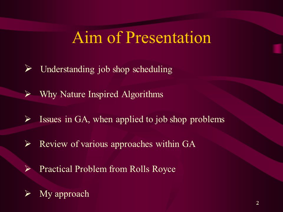 Aim of Presentation Understanding job shop scheduling