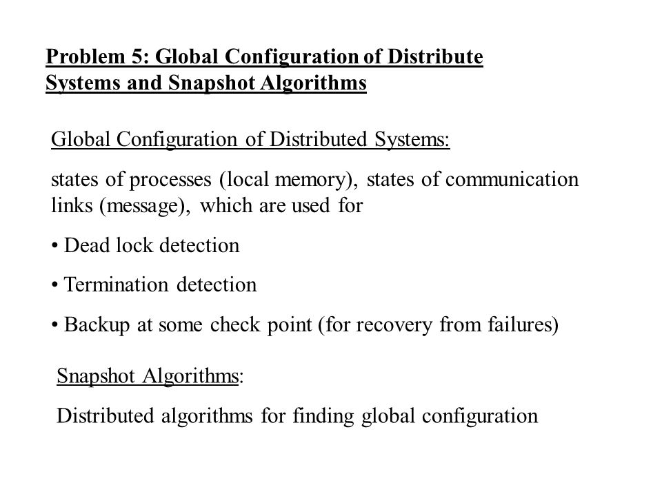 Problem 5: Global Configuration of Distribute Systems and Snapshot Algorithms