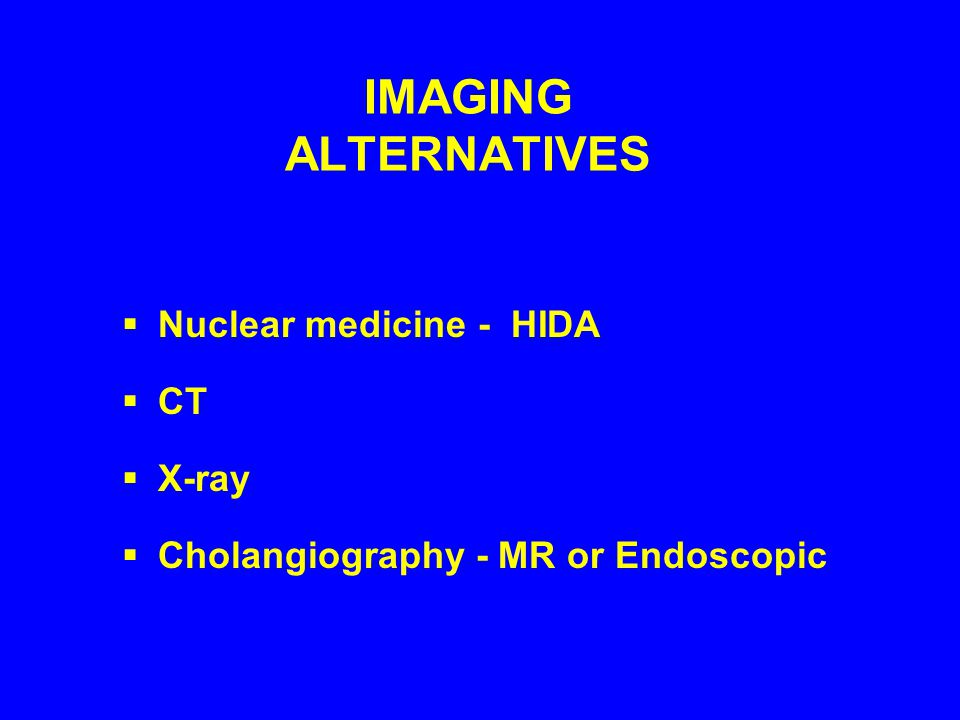 IMAGING ALTERNATIVES Nuclear medicine - HIDA CT X-ray