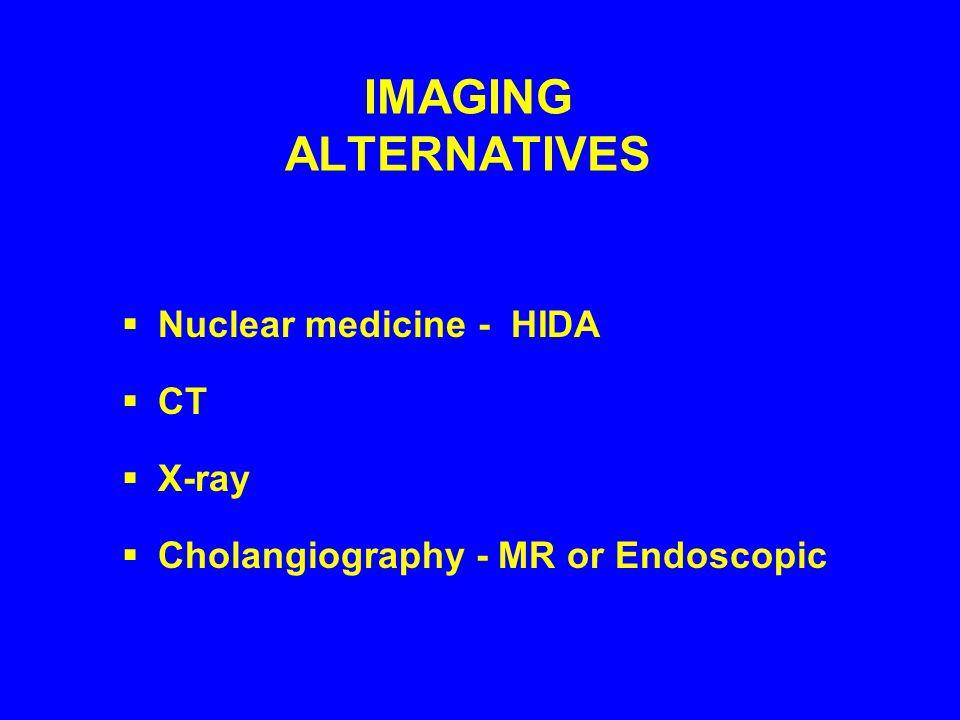 IMAGING ALTERNATIVES Nuclear medicine - HIDA CT X-ray