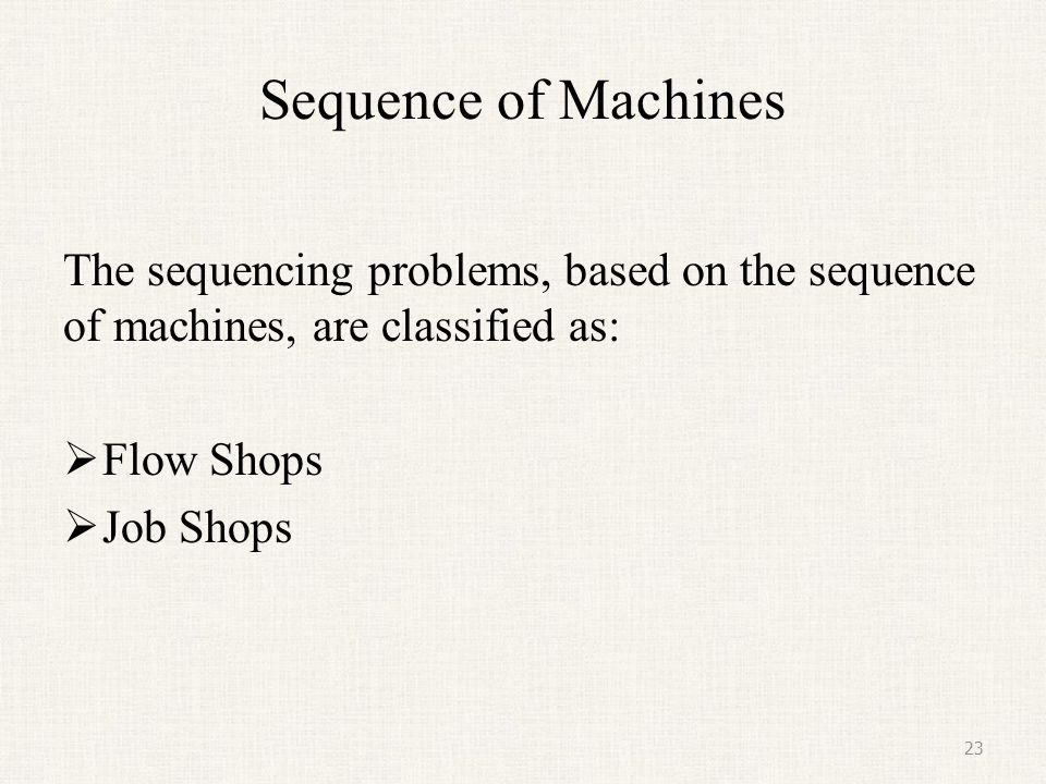 Sequence of Machines The sequencing problems, based on the sequence of machines, are classified as: