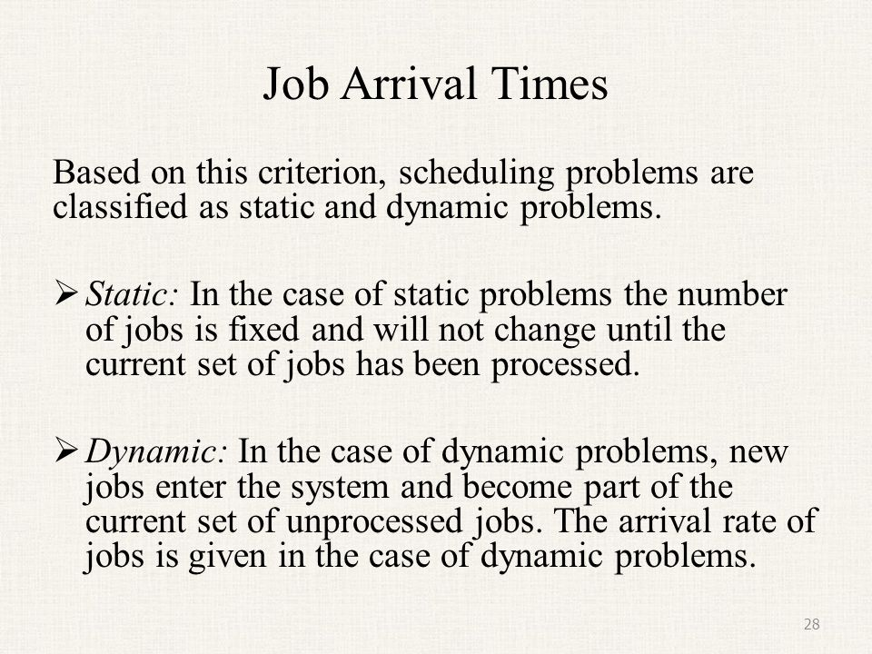 Job Arrival Times Based on this criterion, scheduling problems are classified as static and dynamic problems.