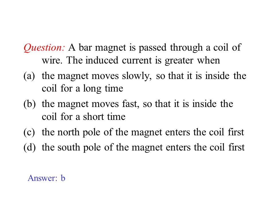 the magnet moves slowly, so that it is inside the coil for a long time
