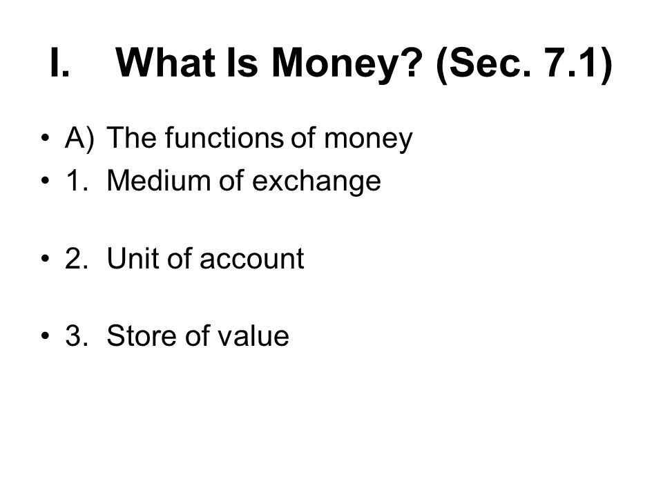 I. What Is Money (Sec. 7.1) A) The functions of money