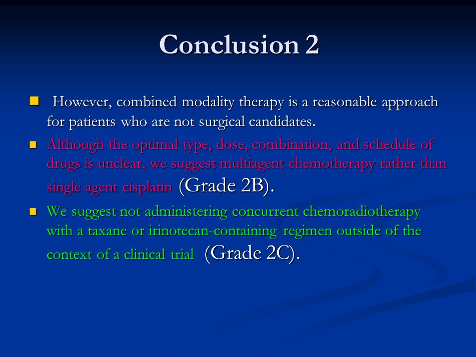 Conclusion 2 However, combined modality therapy is a reasonable approach for patients who are not surgical candidates.