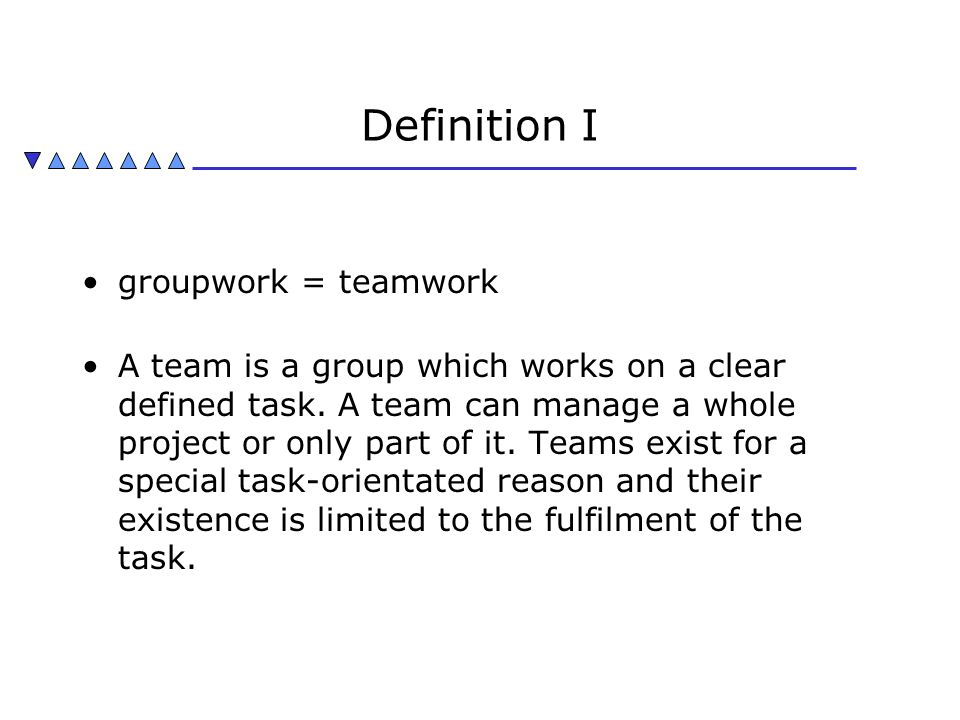 Definition I groupwork = teamwork