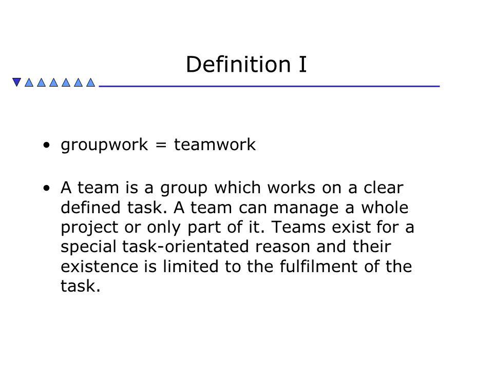 Definition I groupwork = teamwork