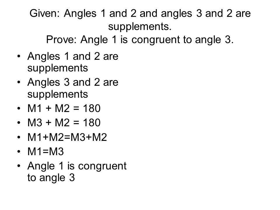Given: Angles 1 and 2 and angles 3 and 2 are supplements
